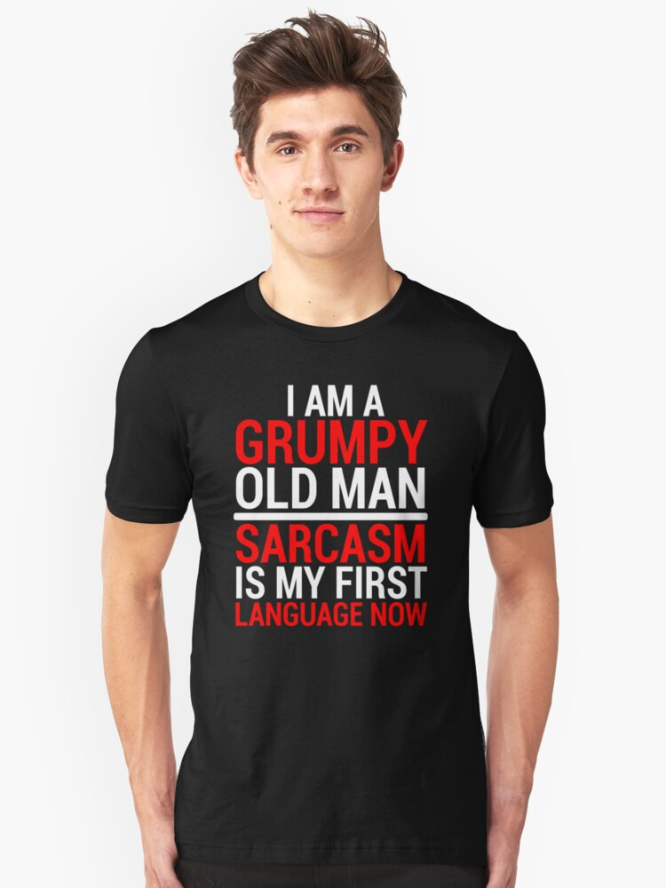 Funny Grumpy Old Man Sarcasm T-Shirt Unisex T-Shirt Front