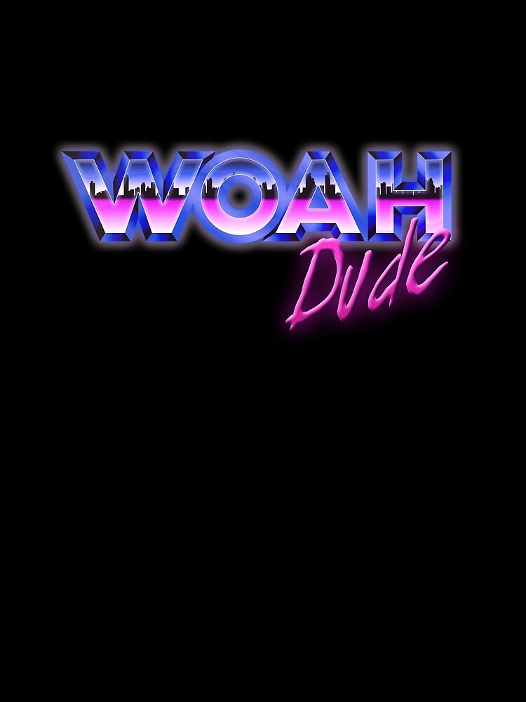 "80's Text ""Woah Dude"" by RemoveTea"