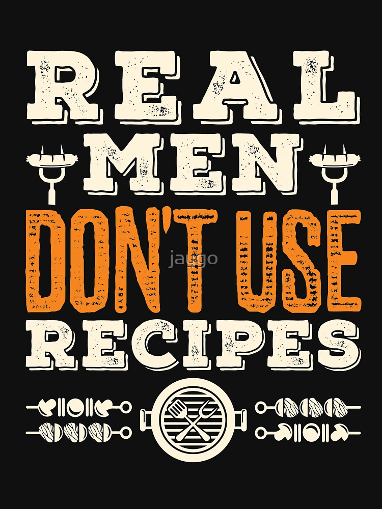 Real Men Don't Use Recipes Funny Grilling Design by jaygo