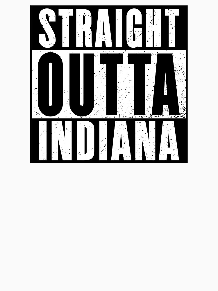 STRAIGHT OUTTA INDIANA by NotYourDesign