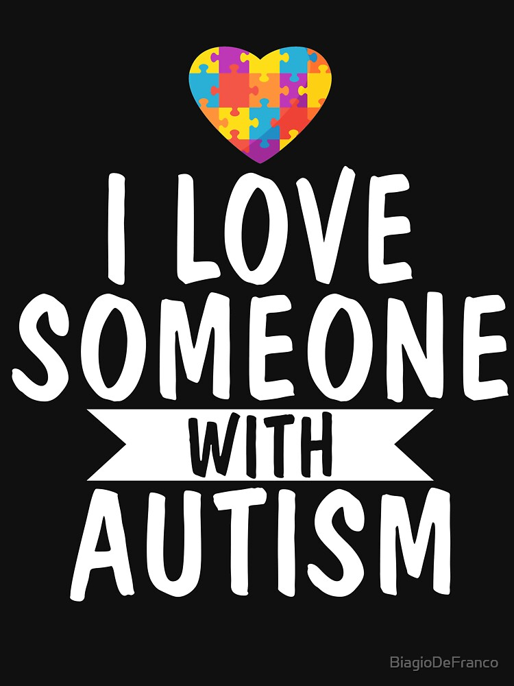 I Love Someone With Autism by BiagioDeFranco