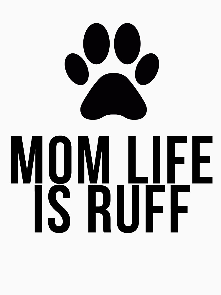 Dog Mom Life Is Ruff  by TrendJunky