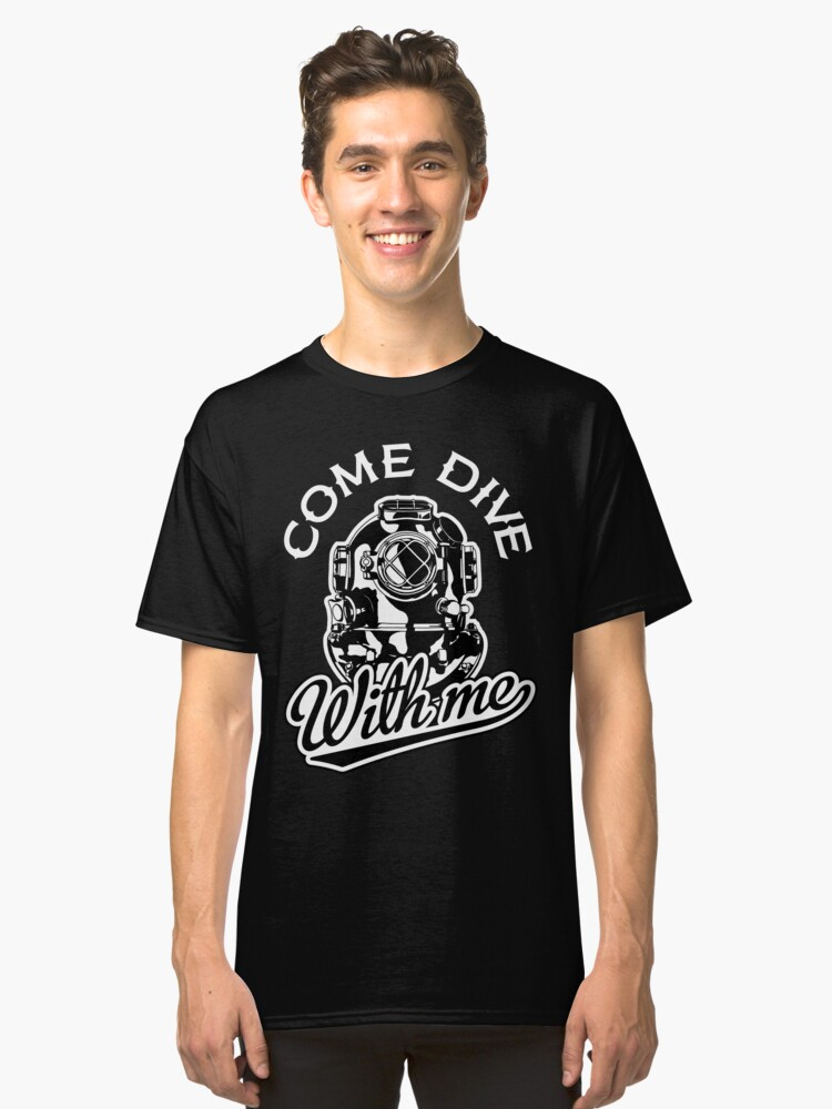 come dive with me Classic T-Shirt Front