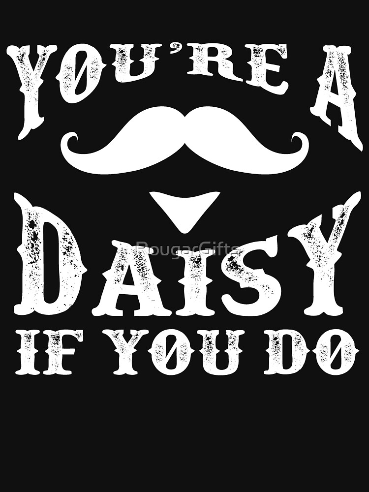 You're a Daisy If You Do! Tome stone Doc Holiday  by RougarGifts