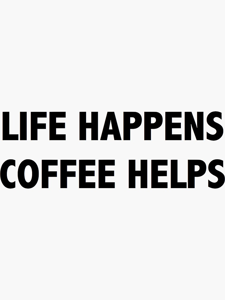 life happens / coffee helps by cedougherty