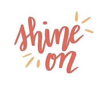 Shine On by ashleyboehmer