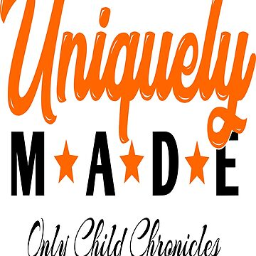 Only Child Chronicles Uniquely Made by GrownFolkMotto