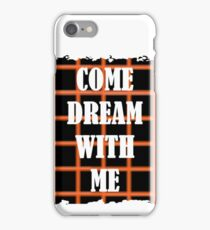 Come Dream With Me iPhone Case/Skin