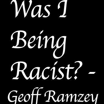 Was I Being Racist? by 7muggy7