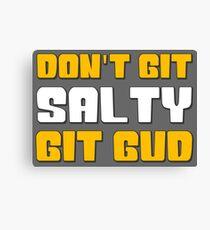 Don't Git Salty Git Gud Brah Canvas Print
