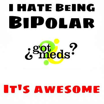 I hate being Bipolar, It's awesome! by HawaiiArthst