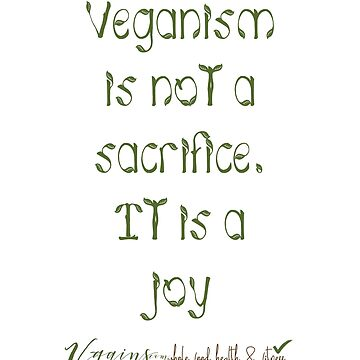 Veganism is not a sacrifice. It is a joy by thetshirtstore