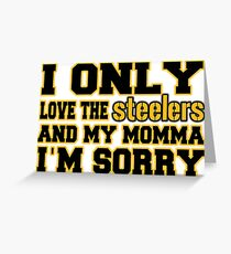 Only Love the Steelers and My Momma! Greeting Card