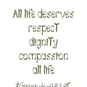 Vegan All life deserves respect, dignity, and compassion by thetshirtstore