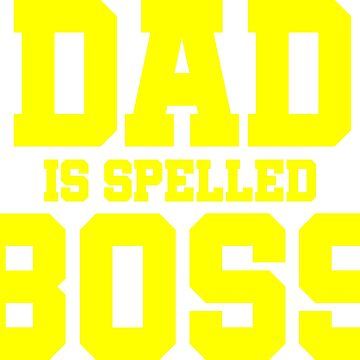 DAD IS SPELLED BOSS by HAKGRAFIK