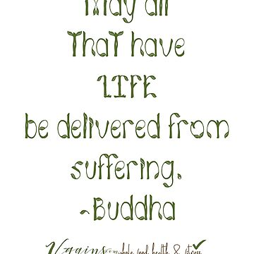 "Vegan May all that have life be delivered from suffering."" -Buddha by thetshirtstore"