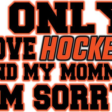 Only Love Hockey and My Momma! by OffensiveLine