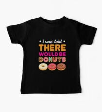 I Was Told There Would Be Donuts Baby Tee