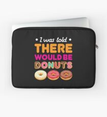 I Was Told There Would Be Donuts Laptop Sleeve