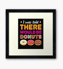 I Was Told There Would Be Donuts Framed Print