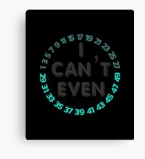 I Can't Even Canvas Print
