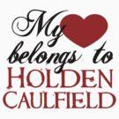 My Heart Belongs To Holden Caulfield by Laura Clitheroe