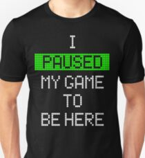 I Paused My Game To Be Here Unisex T-Shirt