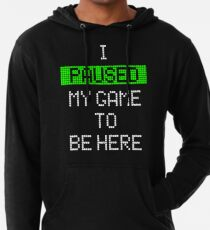 I Paused My Game To Be Here Lightweight Hoodie