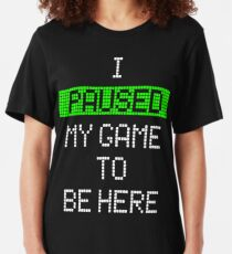 I Paused My Game To Be Here Slim Fit T-Shirt