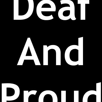 Deaf And Proud by Its-Popcoin