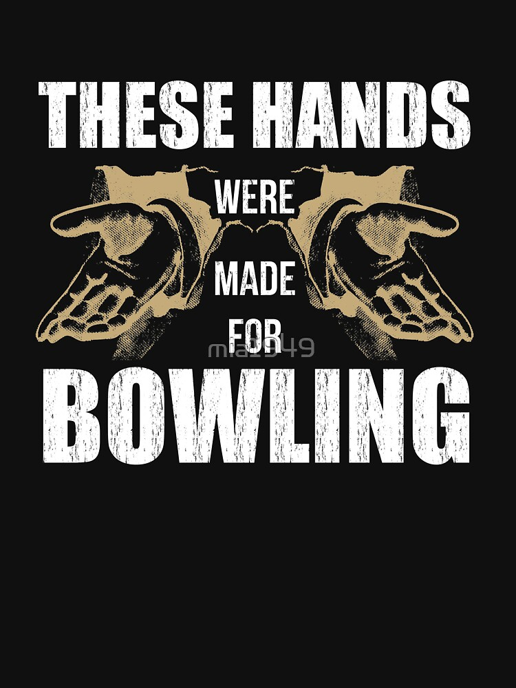 These Hands Were Made for Bowling Funny Ten Pin T-Shirt by mia1949
