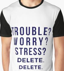Trouble Worry Stress - Delete Delete Delete - #RalphSays Life Advice Graphic T-Shirt