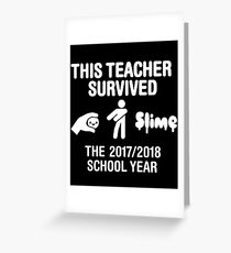 This teacher survived the 2017 / 2018 school year Greeting Card