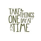 Take Things One Day At A Time by Elena  O'Neill