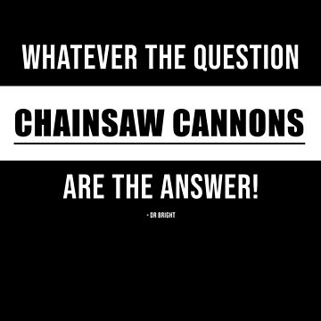 Whatever the question CHAINSAW CANNONS is the answer! by SCPillustrated
