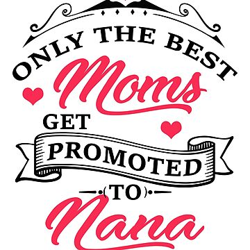Only The Best Moms Get Promoted to Nana by dragts