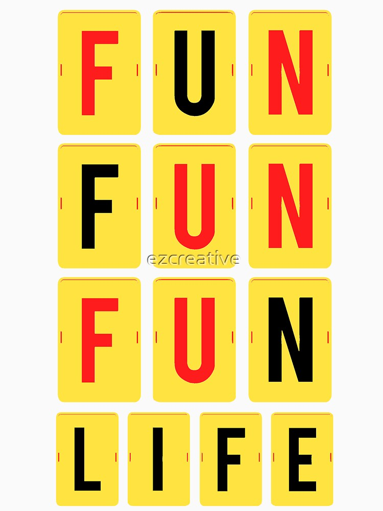 FUN FUN FUN LIFE by ezcreative