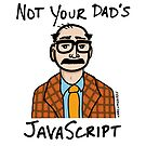 Not Your Dad's JavaScript by reverentgeek