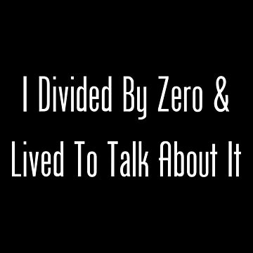 I Divided By Zero by geeknirvana