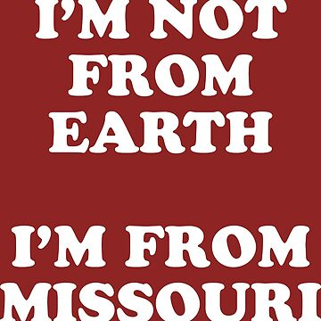 I'm Not From Earth. I'm From Missouri. by SkipHarvey