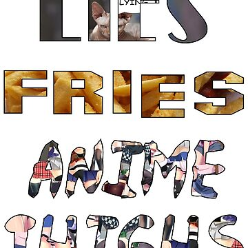 Lies, fries, and anime thighs by kevlulz