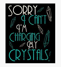 """""""Sorry I can't I'm Charging my Crystals"""" Witchcraft Inspired Shirt T-Shirt Photographic Print"""