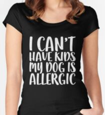 I Can't Have Kids My Dog Is Allergic  Women's Fitted Scoop T-Shirt