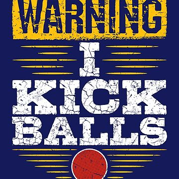 Kickball I Kick Balls by jaygo