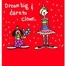 Dream Big and Dare to Clown by sneercampaign