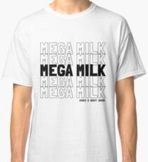 MEGA MILK -- It does a body good. Classic T-Shirt
