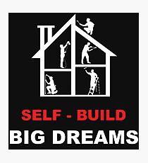 DIY self Build - Build a House shirt - Build A Dream Home - Self Build Shirt - Self Build t shirt - Self Build A Dream Shirt - Build a home Shirt - Grand Designs Shirt Photographic Print