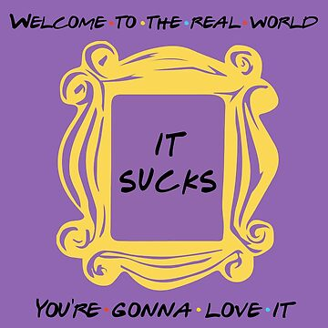 Welcome to the Real World Friends Quote Friends Door Frame by magentasponge