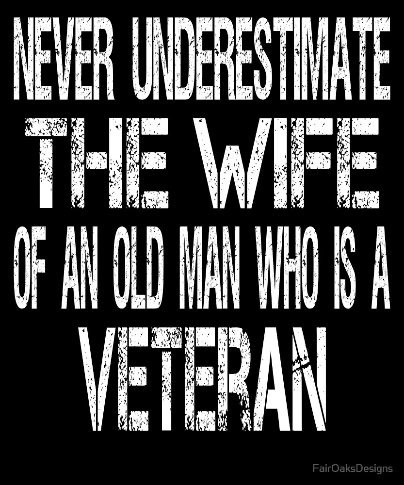 Never Underestimate the Wife of a Veteran by FairOaksDesigns