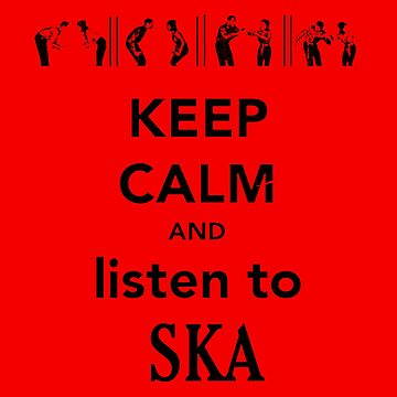 Keep Calm and Listen To Ska (another version) by mademoiselleana